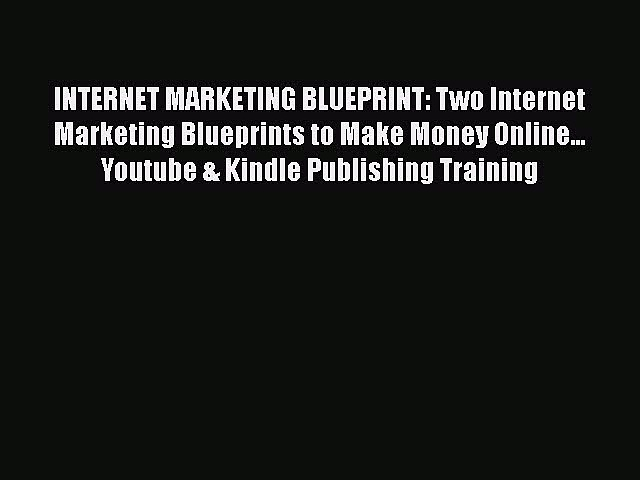 Read INTERNET MARKETING BLUEPRINT: Two Internet Marketing Blueprints to Make Money Online…