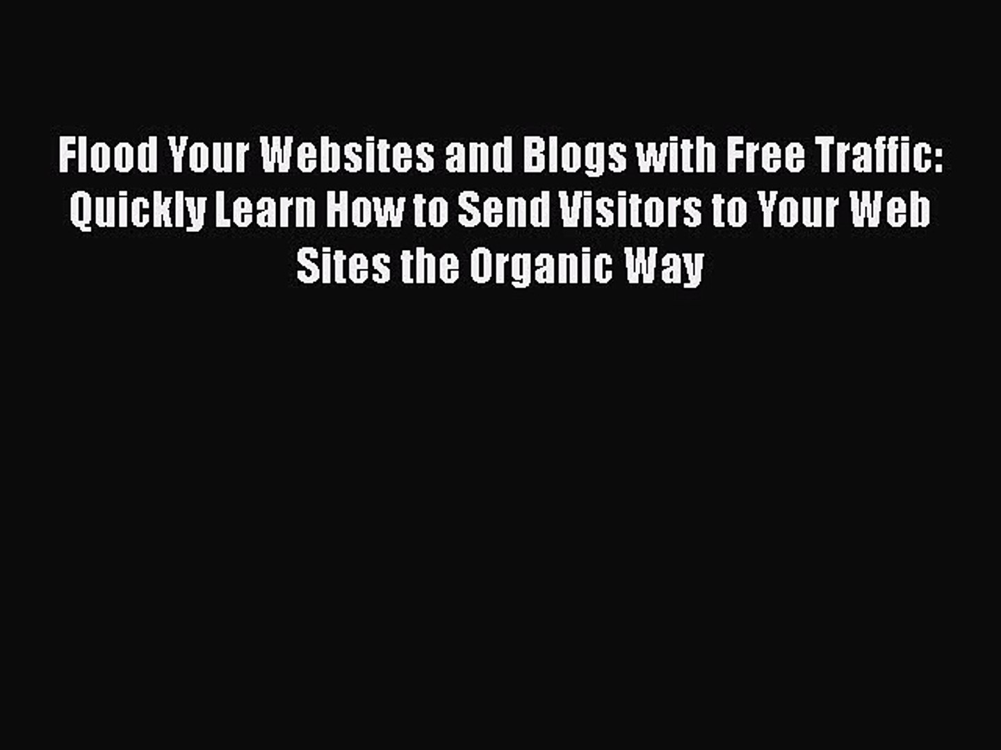 Read Flood Your Websites and Blogs with Free Traffic: Quickly Learn How to Send Visitors to