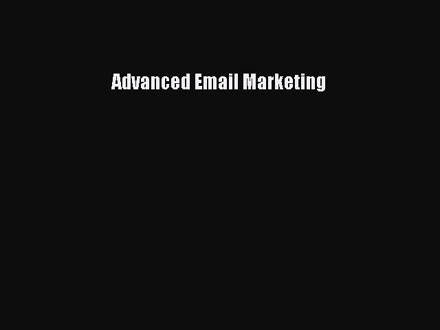 Read Advanced Email Marketing Ebook Free