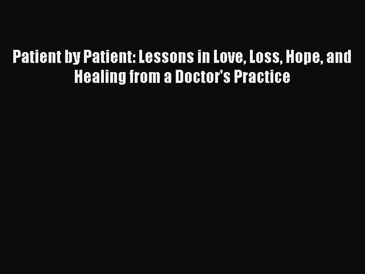 Patient by Patient: Lessons in Love, Loss, Hope, and Healing from a Doctors Practice