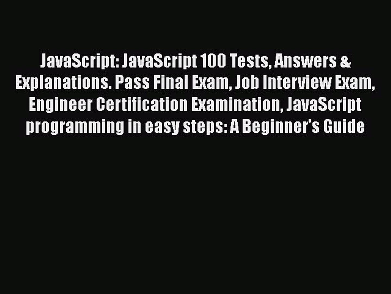 Read JavaScript: JavaScript 100 Tests Answers & Explanations  Pass Final  Exam Job Interview