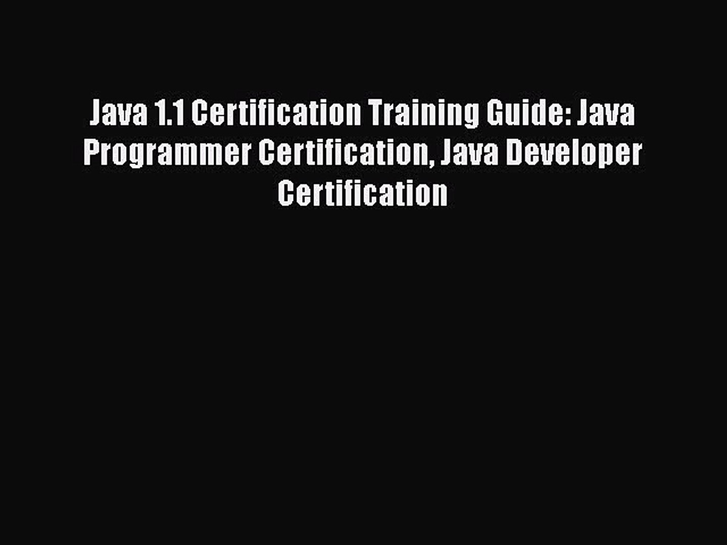 Read Java 1.1 Certification Training Guide: Java Programmer Certification Java Developer Certificati