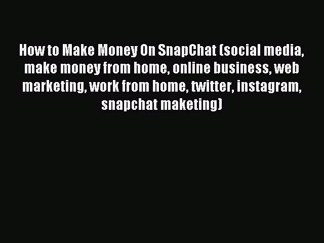 Download How to Make Money On SnapChat (social media make money from home online business web