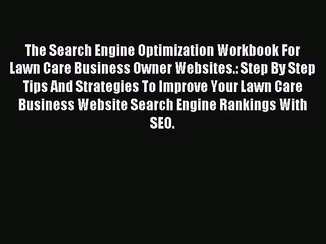 Read The Search Engine Optimization Workbook For Lawn Care Business Owner Websites.: Step By