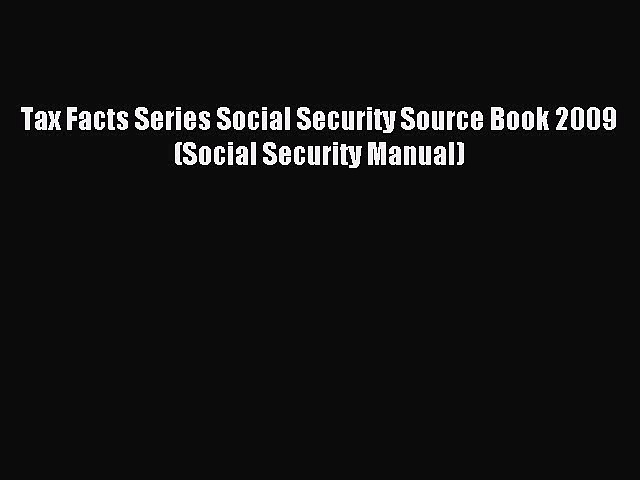Read Tax Facts Series Social Security Source Book 2009 (Social Security Manual) Ebook Online