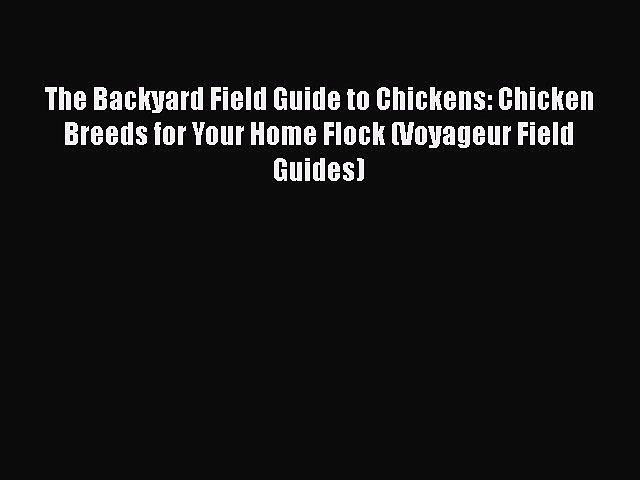 Read The Backyard Field Guide to Chickens: Chicken Breeds for Your Home Flock (Voyageur Field