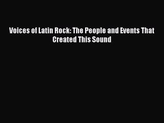 Read Voices of Latin Rock: The People and Events That Created This Sound Ebook Free