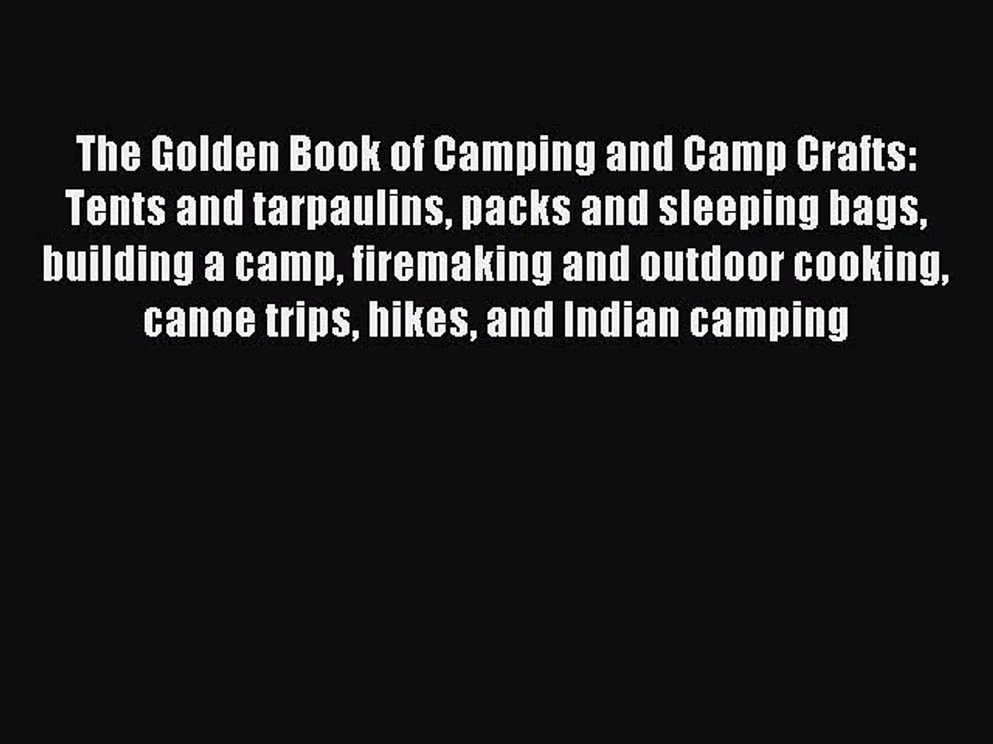 Read The Golden Book of Camping and Camp Crafts: Tents and tarpaulins packs and sleeping bags