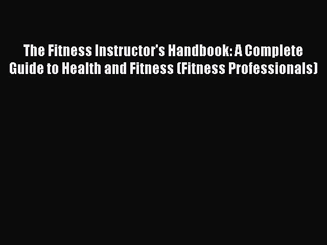 Read The Fitness Instructor's Handbook: A Complete Guide to Health and Fitness (Fitness Professionals)