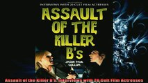 FREE DOWNLOAD  Assault of the Killer Bs Interviews with 20 Cult Film Actresses  DOWNLOAD ONLINE