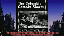 Free PDF Downlaod  The Columbia Comedy Shorts TwoReel Hollywood Film Comedies 19331958 McFarland  BOOK ONLINE