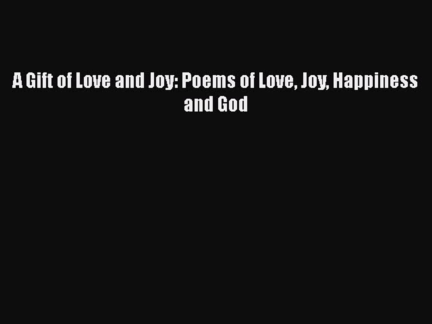 [PDF] A Gift of Love and Joy: Poems of Love Joy Happiness and God Read Full  Ebook