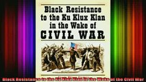 DOWNLOAD FREE Ebooks  Black Resistance to the Ku Klux Klan in the Wake of the Civil War Full Free