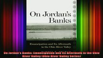 READ book  On Jordans Banks Emancipation and Its Aftermath in the Ohio River Valley Ohio River Full EBook