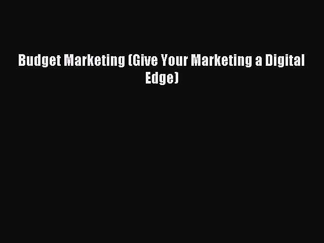 Read Budget Marketing (Give Your Marketing a Digital Edge) Ebook Free