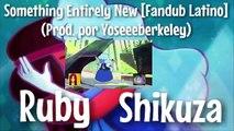 Steven Universe - Something Entirely New [Fandub Latino] | Ruby Fandub (Feat Shikuza)