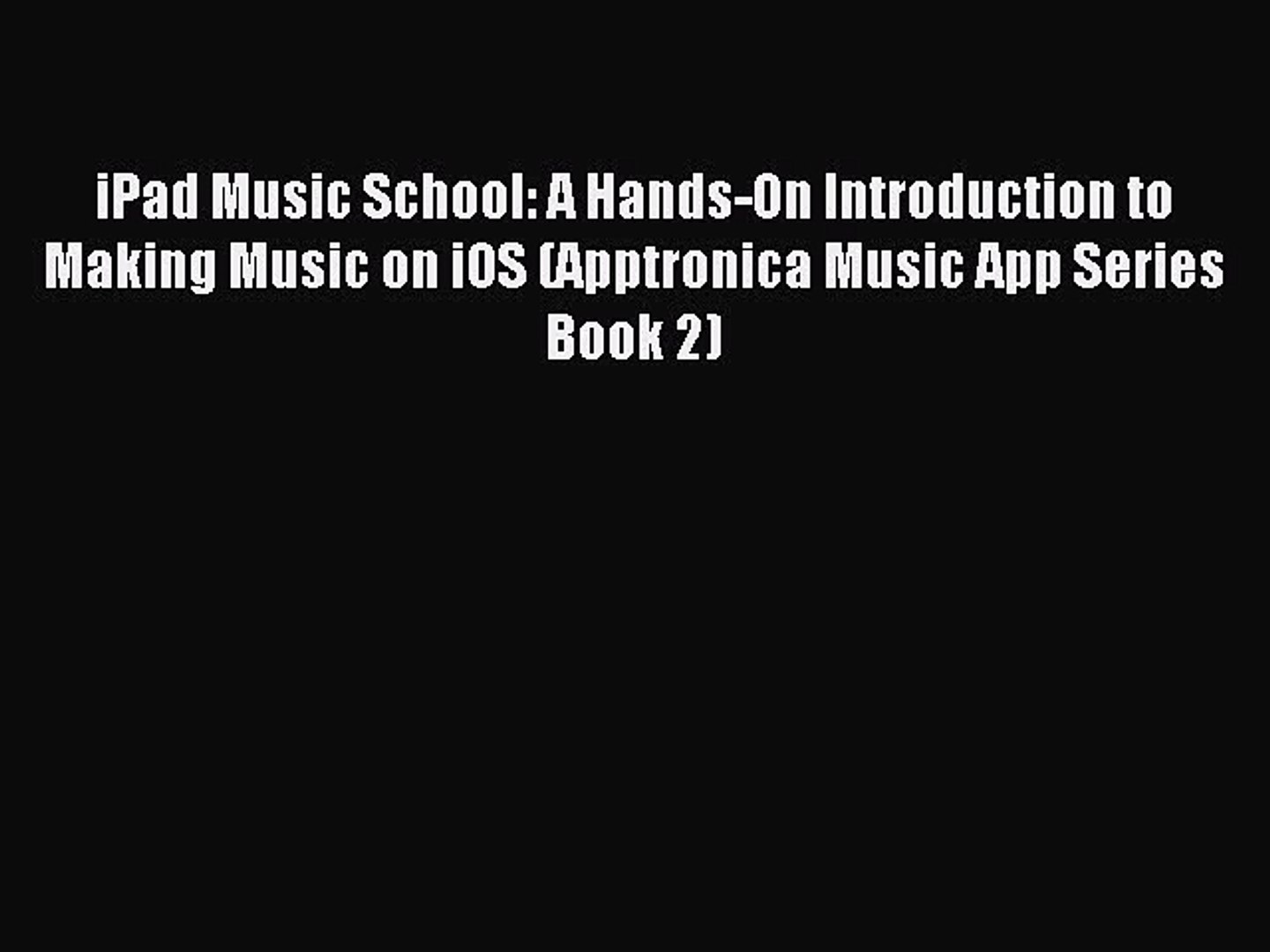 Download iPad Music School: A Hands-On Introduction to Making Music on iOS (Apptronica Music