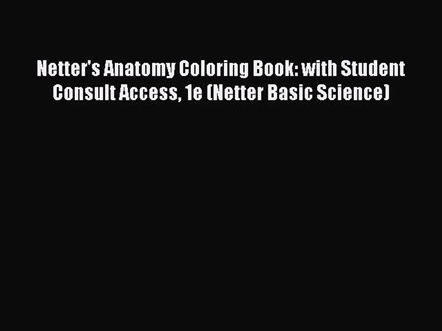 Read Book Netter\'s Anatomy Coloring Book: with Student Consult Access 1e  (Netter Basic Science)