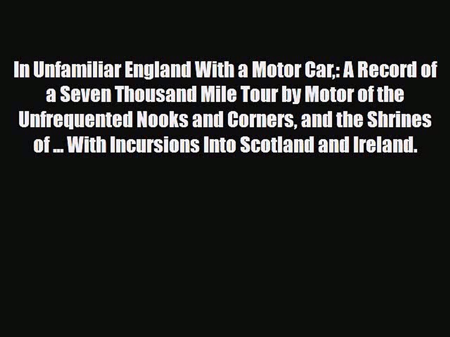 Read Books In Unfamiliar England With a Motor Car: A Record of a Seven Thousand Mile Tour by