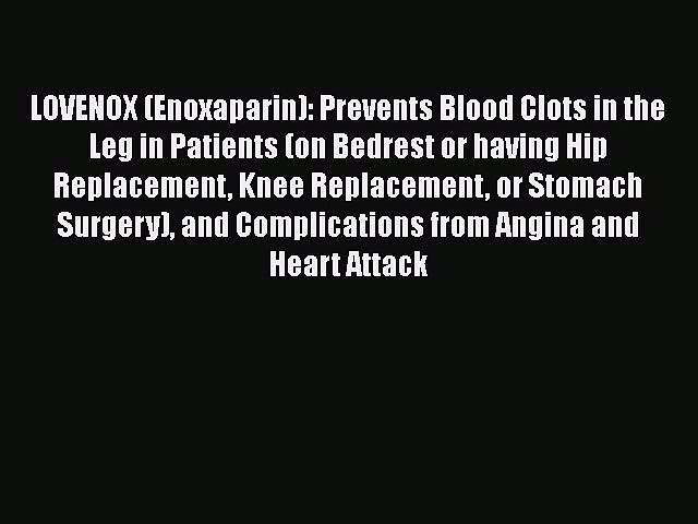 Read Book LOVENOX (Enoxaparin): Prevents Blood Clots in the Leg in Patients (on Bedrest or