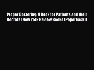 Proper Doctoring: A Book for Patients and their Doctors (New York Review Books (Paperback))
