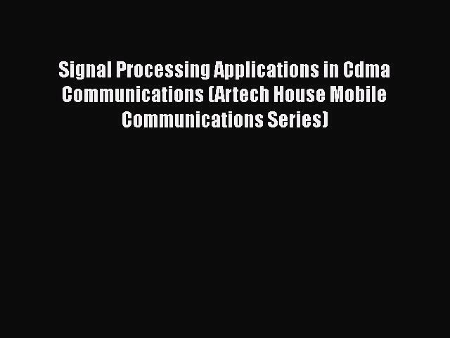 [Read] Signal Processing Applications in Cdma Communications (Artech House Mobile Communications