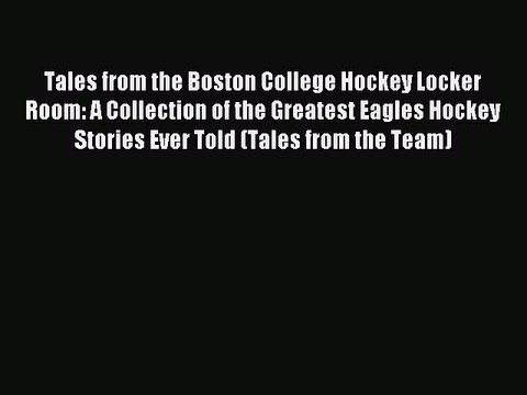 Read Tales from the Boston College Hockey Locker Room: A Collection of the Greatest Eagles
