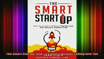 READ FREE FULL EBOOK DOWNLOAD  The Smart Startup How To Crush It Without Falling Into The Venture Capital Trap Full Ebook Online Free