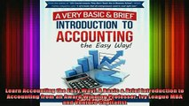 READ book  Learn Accounting the Easy Way A Basic  Brief Introduction to Accounting from an Award Full EBook