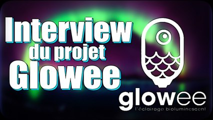 Interview du projet Glowee