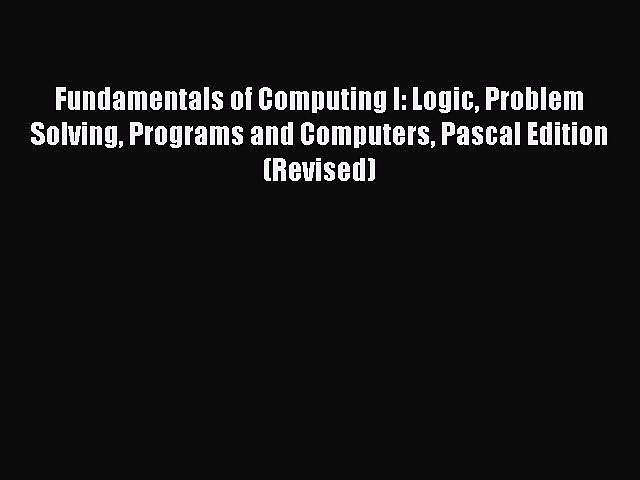 Read Fundamentals of Computing I: Logic Problem Solving Programs and Computers Pascal Edition