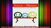 READ FREE FULL EBOOK DOWNLOAD  Stuck in the Middle  A Generation X View of Talent Management Full Free