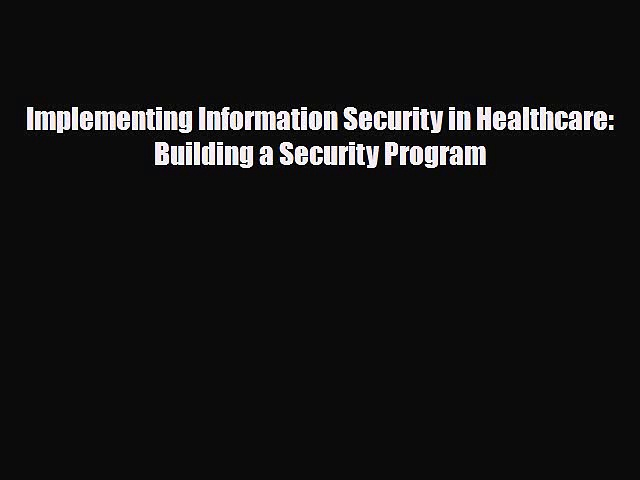 Download Implementing Information Security in Healthcare: Building a Security Program PDF Full