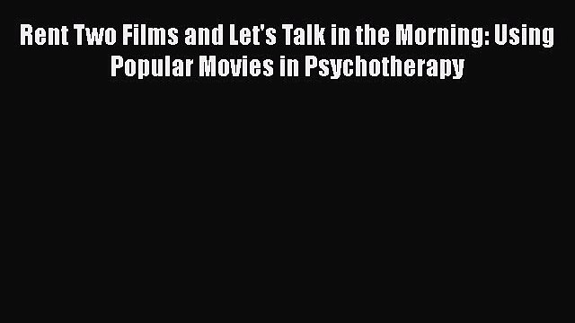 Read Books Rent Two Films and Let's Talk in the Morning: Using Popular Movies in Psychotherapy