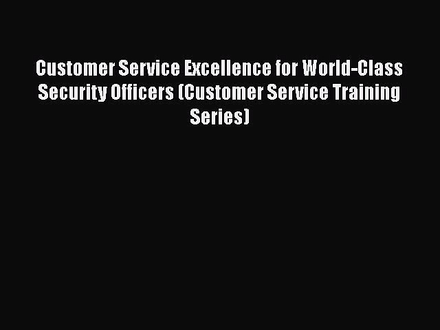 PDF Customer Service Excellence for World-Class Security Officers (Customer Service Training