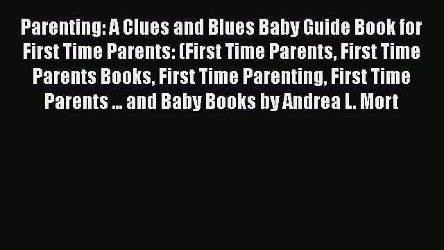Download Parenting: A Clues and Blues Baby Guide Book for First Time Parents: (First Time Parents