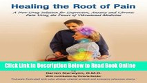 Read Healing the Root of Pain (A Non-Drug Solution for Depression, Anxiety and Chronic Pain Using