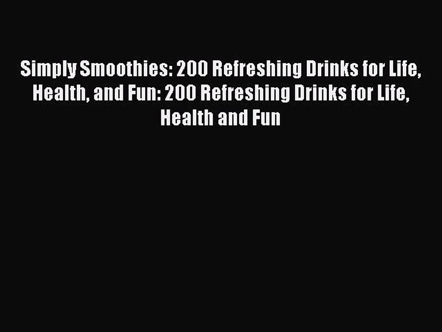 Read Simply Smoothies: 200 Refreshing Drinks for Life Health and Fun: 200 Refreshing Drinks