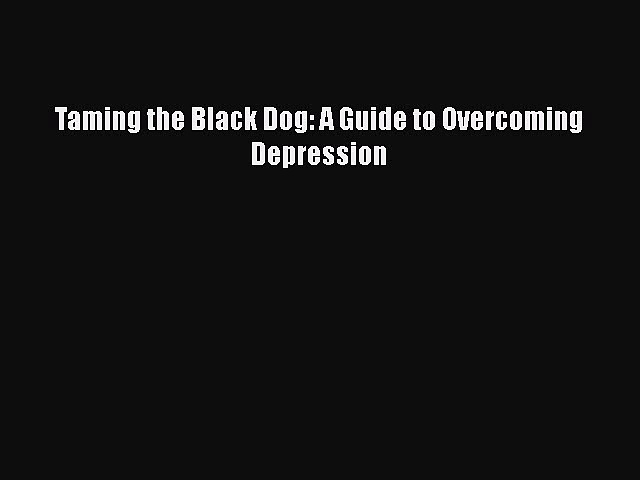 Read Books Taming the Black Dog: A Guide to Overcoming Depression ebook textbooks