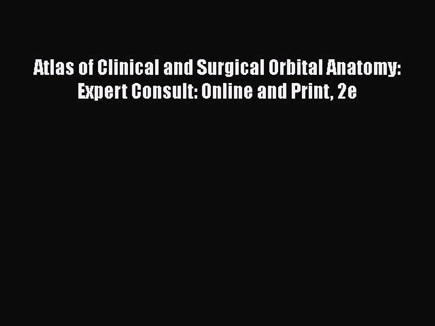 Atlas of Clinical and Surgical Orbital Anatomy E-Book
