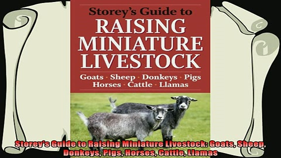 complete  Storeys Guide to Raising Miniature Livestock Goats Sheep Donkeys Pigs Horses Cattle