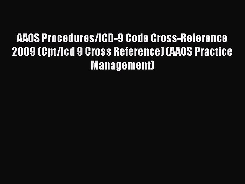 Read Book AAOS Procedures/ICD-9 Code Cross-Reference 2009 (Cpt/Icd 9 Cross Reference) (AAOS