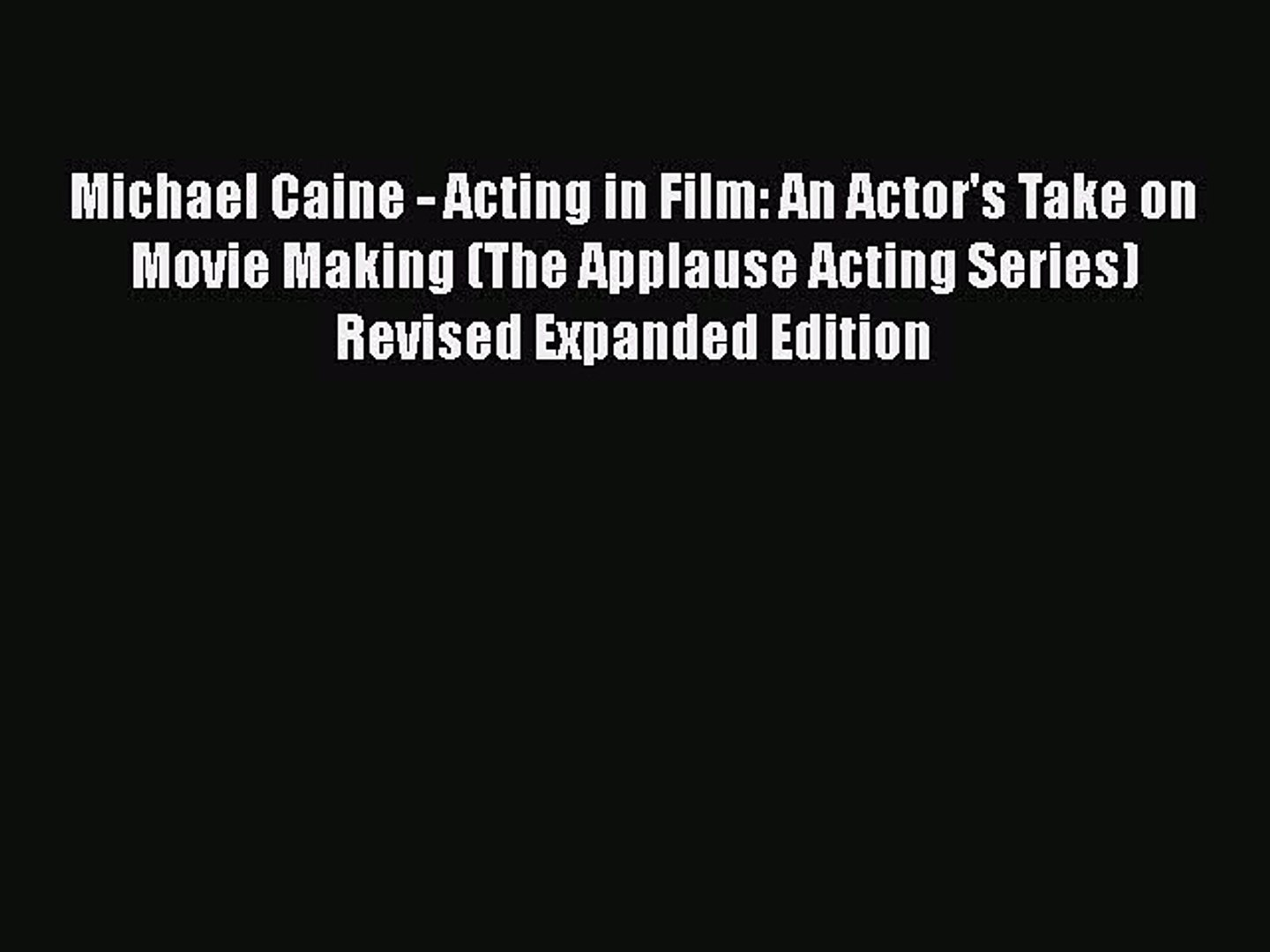 [Online PDF] Michael Caine - Acting in Film: An Actor's Take on Movie Making (The Applause