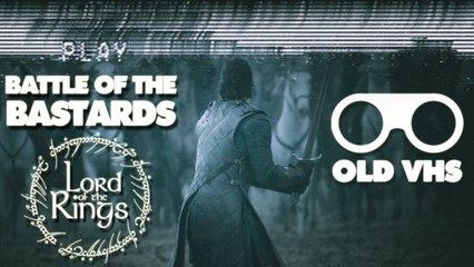 Battle of the Bastards / Game of Thrones x The Lord of the Rings - OLD VHS (ft. FLIM)