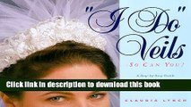 Download I Do Veils-So Can You!: A Step-By-Step Guide to Making Bridal Headpieces, Hats and Veils