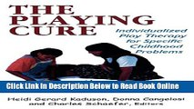 Read The Playing Cure: Individualized Play Therapy for Specific Childhood Problems (Child Therapy
