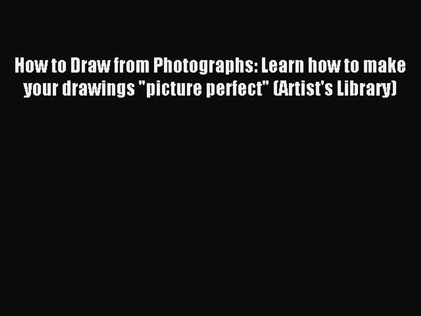 Read How To Draw From Photographs Learn How To Make Your Drawings Picture Perfect Artist S Video Dailymotion
