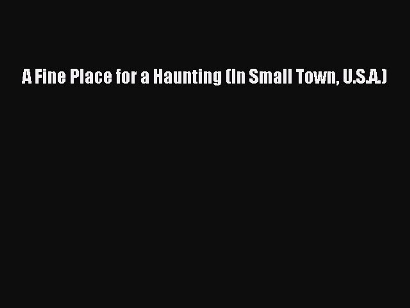 [PDF] A Fine Place for a Haunting (In Small Town U.S.A.) Read Online