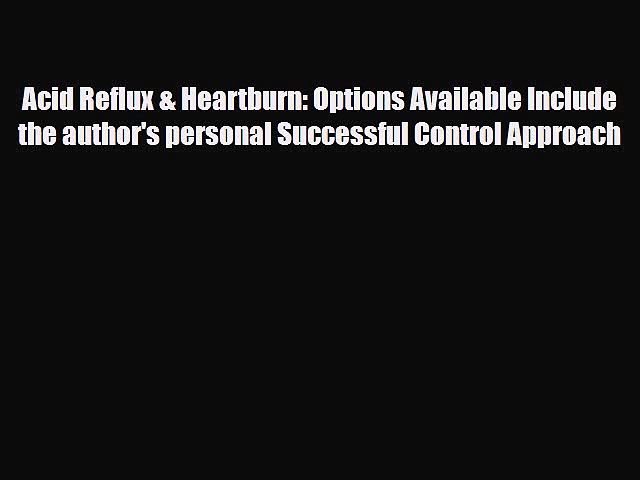 Read Acid Reflux & Heartburn: Options Available Include the author's personal Successful Control