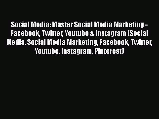 [Read] Social Media: Master Social Media Marketing – Facebook Twitter Youtube & Instagram (Social